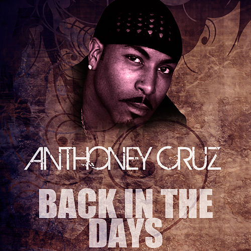 Play & Download Back In The Days by Anthony Cruz | Napster