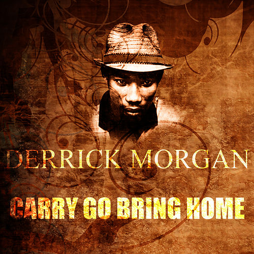 Carry Go Bring Home by Derrick Morgan