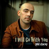 Play & Download I Will Go With You by Phil Stacey | Napster