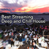 Play & Download Best Streaming Deep and Chill House by Various Artists | Napster