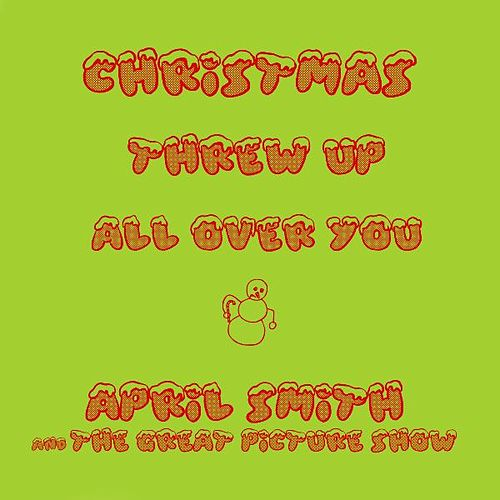 Christmas Threw up All over You by April Smith &The Great Picture Show
