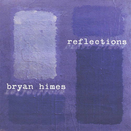 Play & Download Reflections by Bryan Himes | Napster