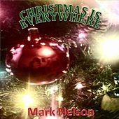 Play & Download Christmas Is Everywhere by Mark Nelson | Napster