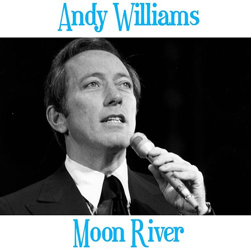 Play & Download Moon River by Andy Williams | Napster
