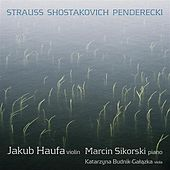 Play & Download Strauss: Violin Sonata in E flat major, Op. 18 - Shostakovich: Violin Sonata, Op. 134 - Penderecki: Ciaccona by Jakub Haufa | Napster
