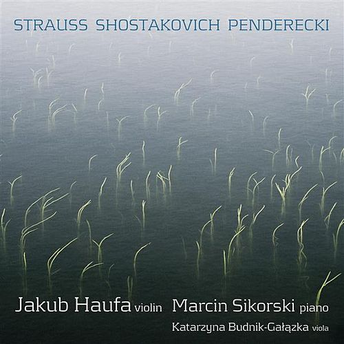 Play & Download Strauss: Violin Sonata in E flat major, Op. 18 - Shostakovich: Violin Sonata, Op. 134 - Penderecki: Ciaccona by Jakub Haufa | Napster