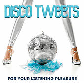 Play & Download Disco Tweets (For Your Listening Pleasure) by Various Artists | Napster