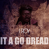 Play & Download It A Go Dread by I-Roy | Napster
