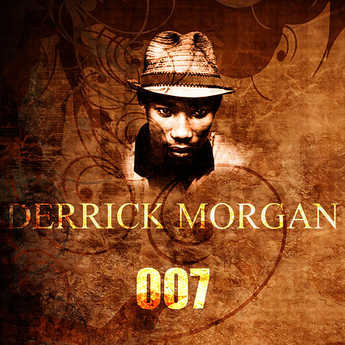 Play & Download 007 by Derrick Morgan | Napster