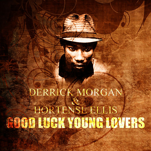 Play & Download Good Luck Young Lovers by Derrick Morgan | Napster