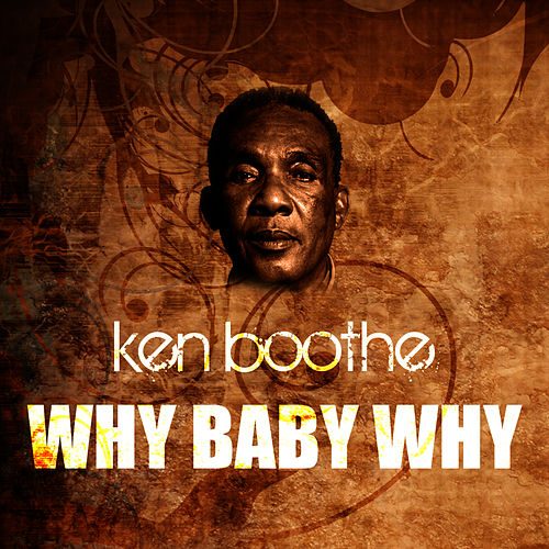 Play & Download Why Baby Why by Ken Boothe | Napster