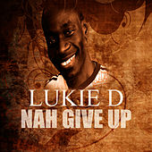 Play & Download Nah Give Up by Lukie D | Napster