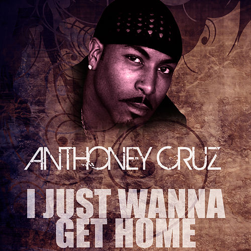 Play & Download I Just Wanna Get Home by Anthony Cruz | Napster
