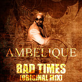 Play & Download Bad Times (Original Mix) by Ambelique | Napster