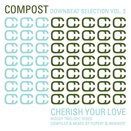 Play & Download Compost Downbeat Selection Vol. 3 - Cherish Your Love - Moody Twilight Vibes - compiled & mixed by Various Artists | Napster