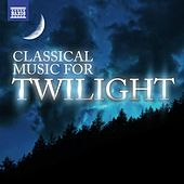 Play & Download Classical Music For Twilight by Various Artists | Napster