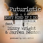 Don't Mind If I Do - The Remix (feat. Dizzy Wright & Jarren Benton) by Futuristic