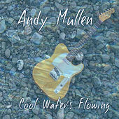 Cool Water's Flowing by Andy Mullen