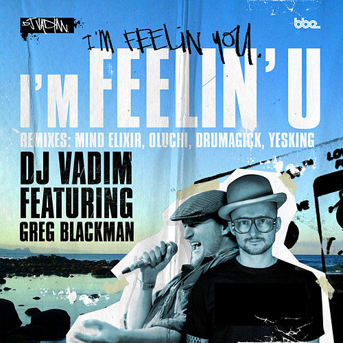 I'm Feelin' U feat. Greg Blackman by DJ Vadim