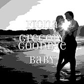 Play & Download Goodbye Baby by Fiona Gregory | Napster