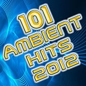 101 Ambient Hits 2012 - Best of Downtempo, Trip Hop, Yoga, Chillout, Meditational, Relaxing, Workout, Lounge, Electronica by Various Artists