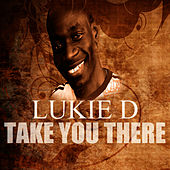 Play & Download Take You There by Lukie D | Napster