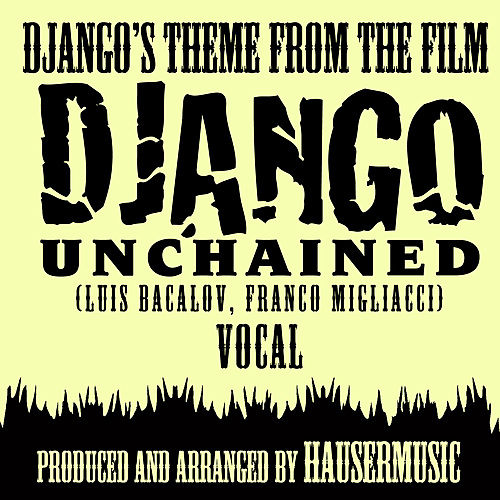 Play & Download Django's Theme - Vocal (From the film 'Django Unchained) by Hausermusic | Napster
