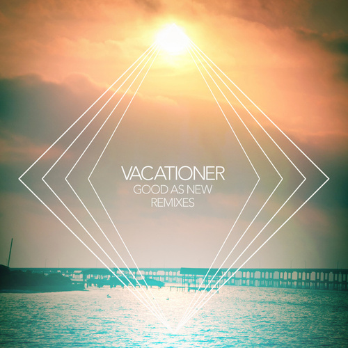 Play & Download Good As New Remixes - EP by Vacationer | Napster
