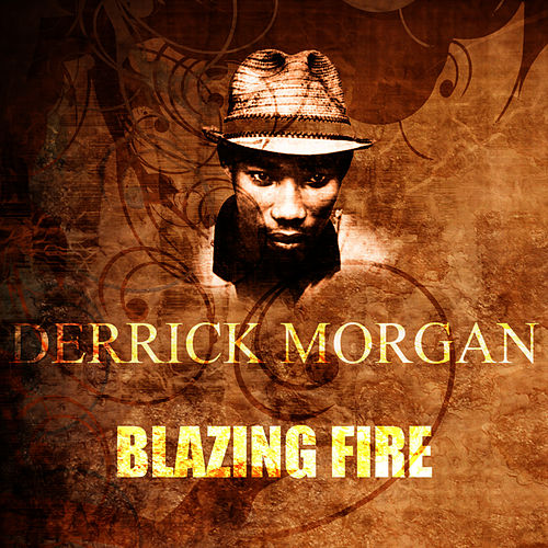 Play & Download Blazing Fire by Derrick Morgan | Napster