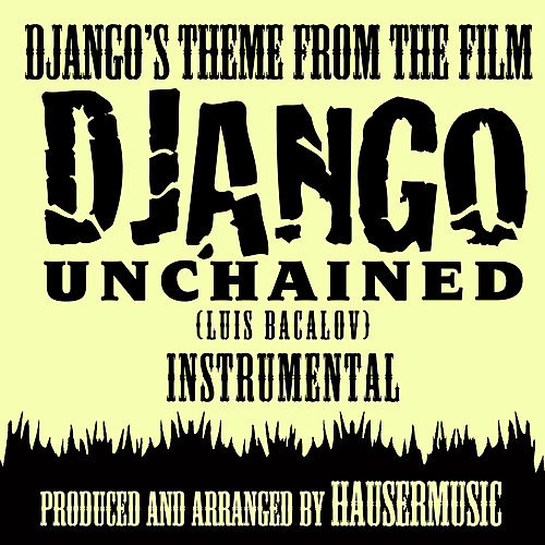 Django's Theme - Instrumental (From the film 'Django Unchained) (Single Tribute) by Hausermusic