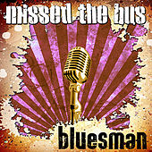 Play & Download Missed The Bus by Bluesman | Napster