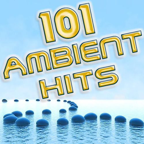 101 Ambient Hits - Best of Downtempo, Trip Hop, Yoga, Chillout, Meditational, Relaxing, Workout, Electronica, Trip Hop, Lounge by Various Artists