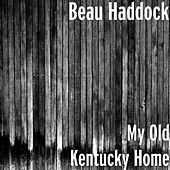 Play & Download My Old Kentucky Home by Beau Haddock | Napster