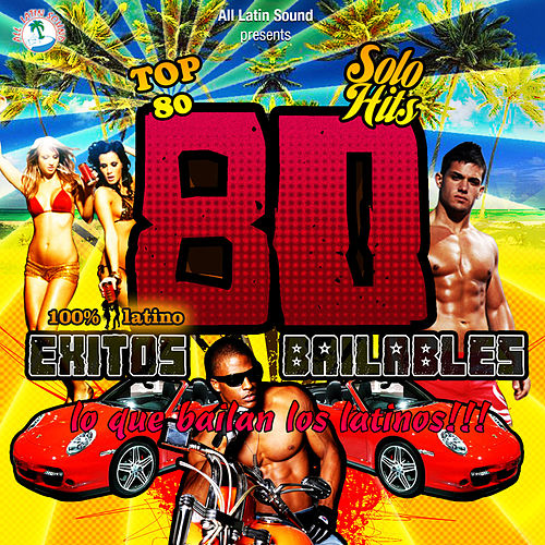 Play & Download 80 Exitos Bailables…Lo Que Bailan Los Latinos by Various Artists | Napster