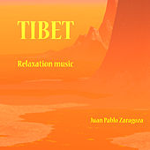 TIBET - Relaxation Music by Juan Pablo Zaragoza