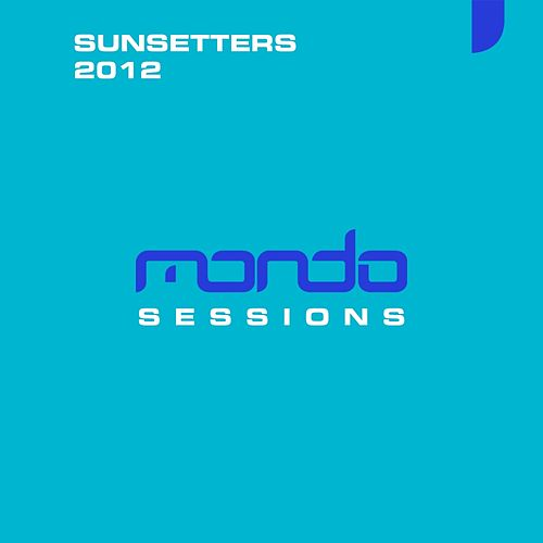 Mondo Sessions Sunsetters 2012 by Various Artists