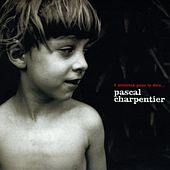 Play & Download 3 Minutes Pour Le Dire by Pascal Charpentier | Napster