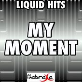 My Moment - A Tribute to DJ Drama, 2 Chainz, Meek Mill & Jeremih by Liquid Hits