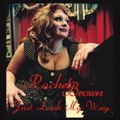 Just Look My Way by Rachel Brown
