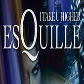 I Take U Higher by Esquille