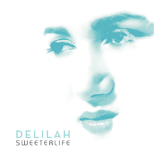 Play & Download A Sweeter Life by Delilah | Napster