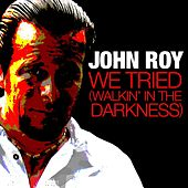 Play & Download We Tried (Walkin' in the Darkness) - Single by John Roy | Napster