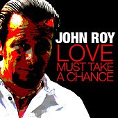 Play & Download Love Must Take a Chance - Single by John Roy | Napster