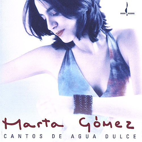 Cantos de Agua Dulce (Songs of the Sweet Water) by Marta Gomez