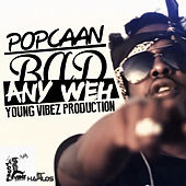 Bad Any Weh - Single by Popcaan