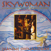 Skywoman: A Symphonic Odyssey Of Iroquois Legends by Joanne Shenandoah