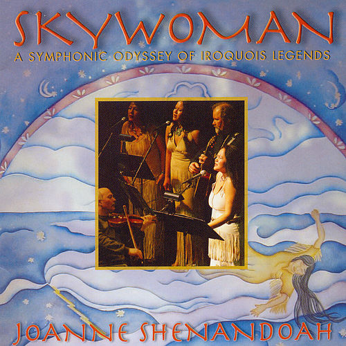 Play & Download Skywoman: A Symphonic Odyssey Of Iroquois Legends by Joanne Shenandoah | Napster