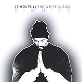 48 Hours: The White Album by E-White