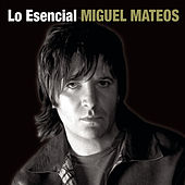 Play & Download Lo Esencial by Miguel Mateos | Napster