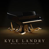 Works for Piano Vol. IV by Kyle Landry